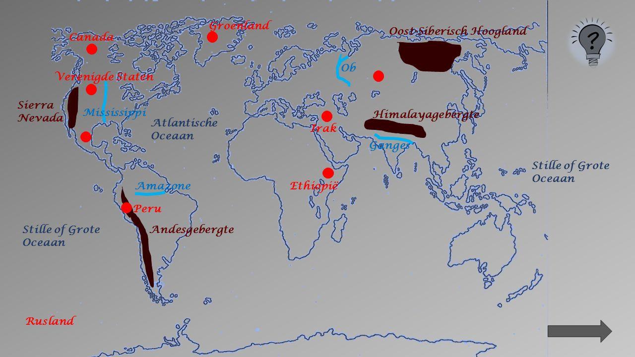 Sierra Nevada Andesgebergte Oost-Siberisch Hoogland Himalayagebergte Mississippi Ganges Amazone Ob Stille of Grote Oceaan Atlantische Oceaan Peru Groenland Verenigde Staten Ethiopië Irak Canada