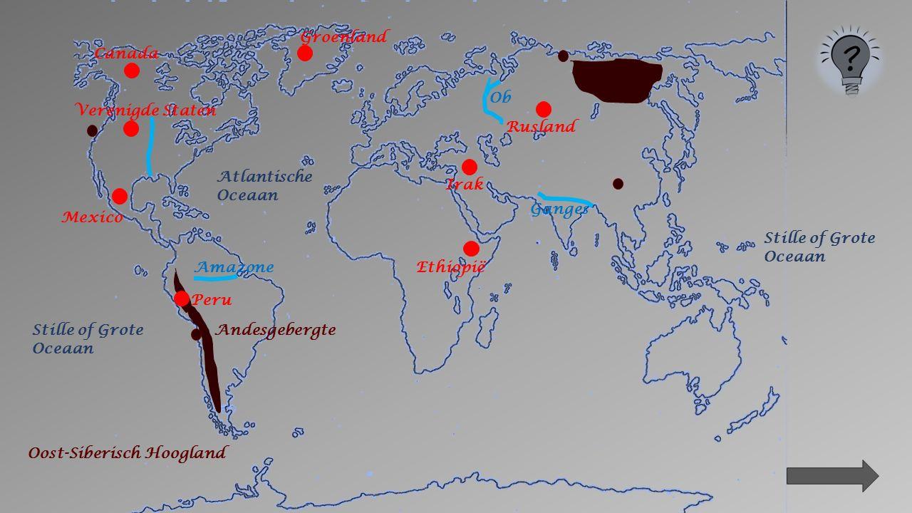 Andesgebergte Mississippi Ganges Amazone Ob Stille of Grote Oceaan Atlantische Oceaan Peru Groenland Verenigde Staten Ethiopië Irak Mexico Rusland Canada