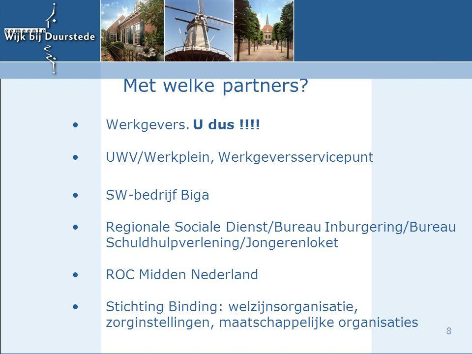 8 Met welke partners. Werkgevers. U dus !!!.