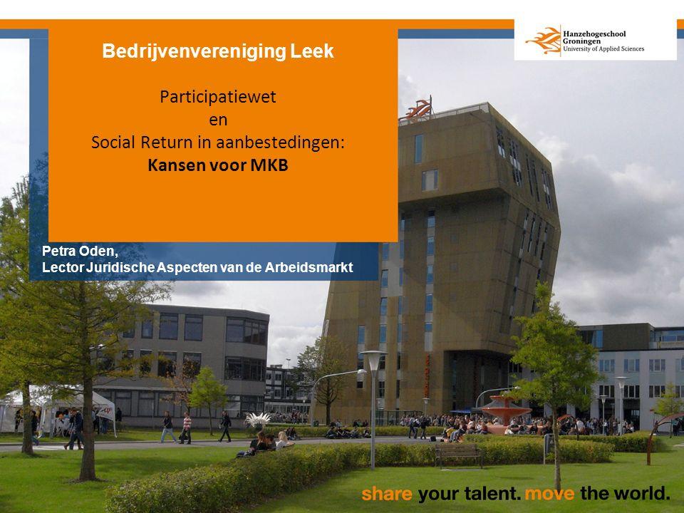 Bedrijvenvereniging Leek Participatiewet en Social Return in aanbestedingen: Kansen voor MKB Petra Oden, Lector Juridische Aspecten van de Arbeidsmarkt