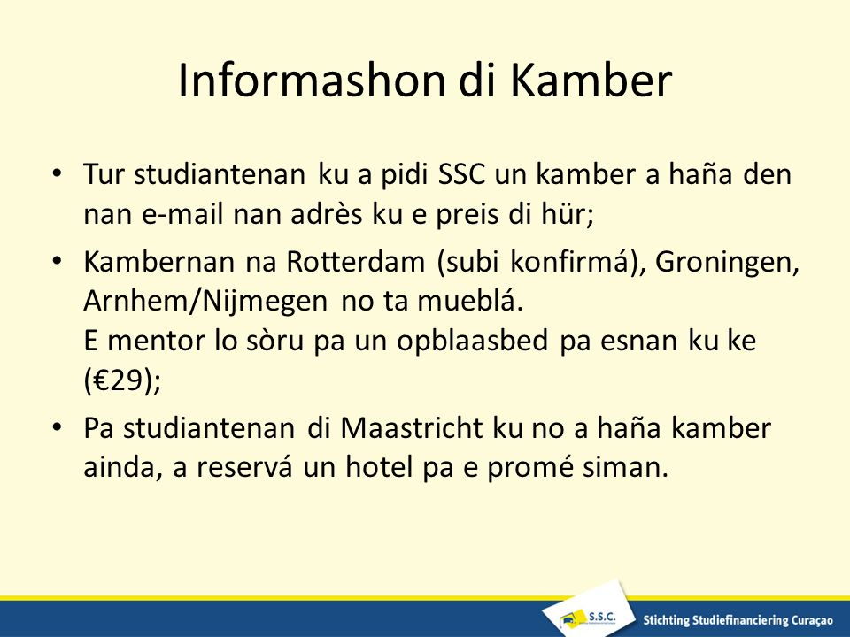 Informashon di Kamber Tur studiantenan ku a pidi SSC un kamber a haña den nan e-mail nan adrès ku e preis di hür; Kambernan na Rotterdam (subi konfirmá), Groningen, Arnhem/Nijmegen no ta mueblá.