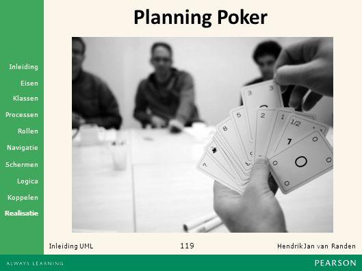119 Hendrik Jan van Randen Inleiding UML Realisatie Klassen Processen Rollen Navigatie Schermen Logica Koppelen Eisen Inleiding Planning Poker