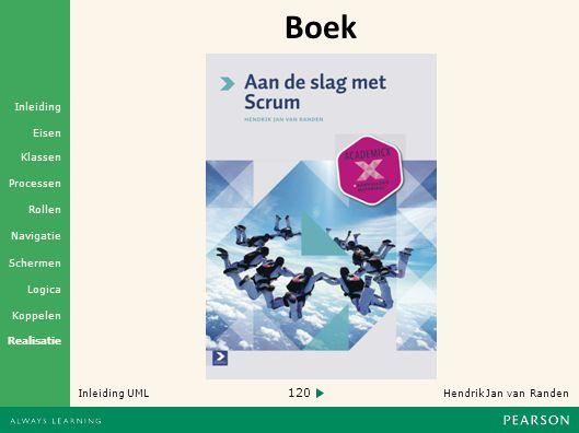 120 Hendrik Jan van Randen Inleiding UML Realisatie Klassen Processen Rollen Navigatie Schermen Logica Koppelen Eisen Inleiding Boek