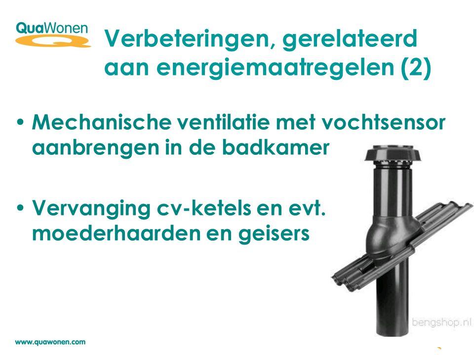 Mechanische ventilatie met vochtsensor aanbrengen in de badkamer Vervanging cv-ketels en evt.
