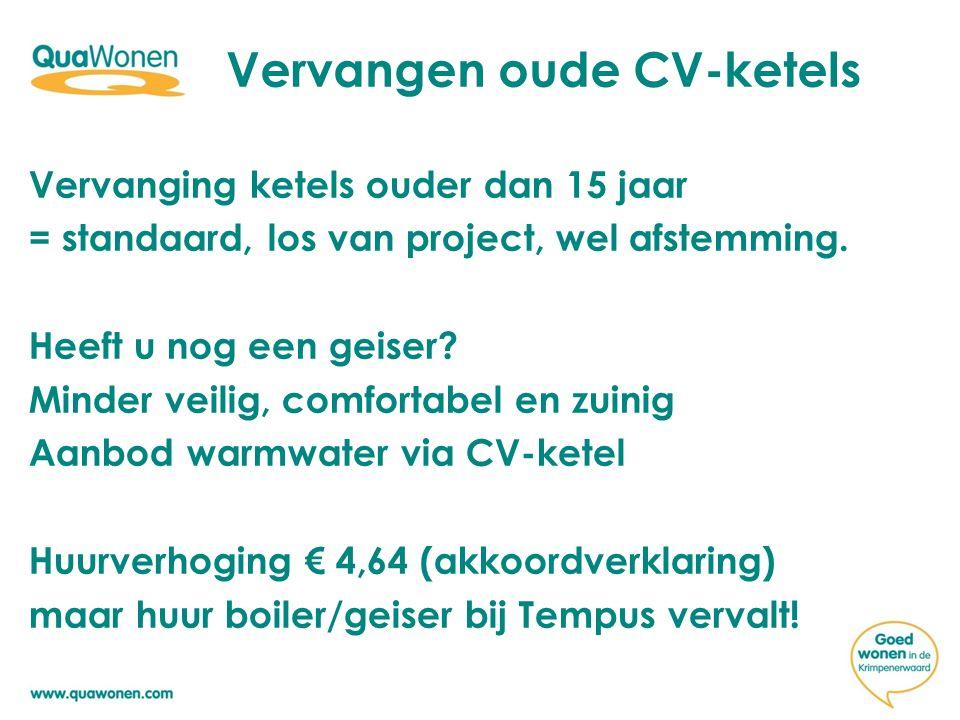 Vervangen oude CV-ketels Vervanging ketels ouder dan 15 jaar = standaard, los van project, wel afstemming.