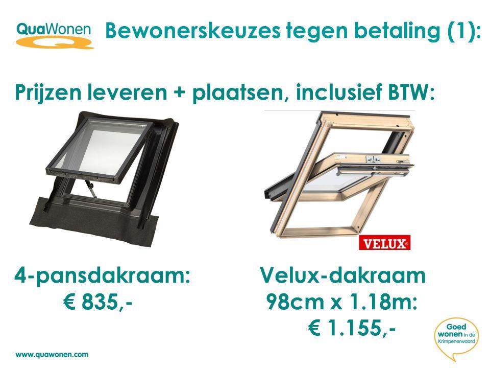 Prijzen leveren + plaatsen, inclusief BTW: 4-pansdakraam: Velux-dakraam € 835,- 98cm x 1.18m: € 1.155,- Bewonerskeuzes tegen betaling (1):