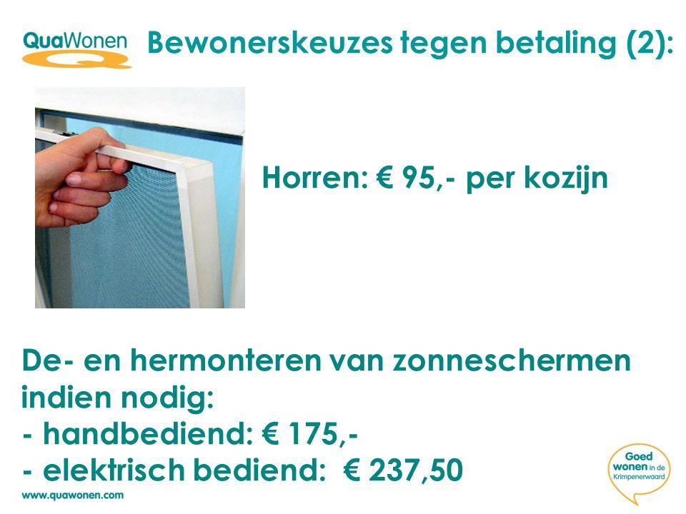 Horren: € 95,- per kozijn De- en hermonteren van zonneschermen indien nodig: - handbediend: € 175,- - elektrisch bediend: € 237,50 Bewonerskeuzes tegen betaling (2):