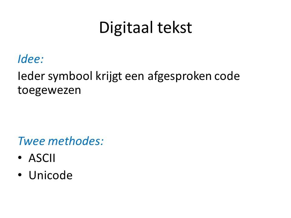 Digitaal tekst Idee: Ieder symbool krijgt een afgesproken code toegewezen Twee methodes: ASCII Unicode