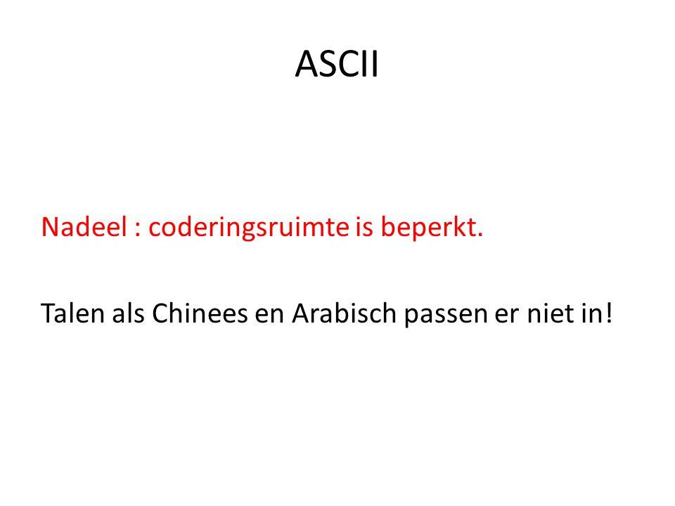 ASCII Nadeel : coderingsruimte is beperkt. Talen als Chinees en Arabisch passen er niet in!
