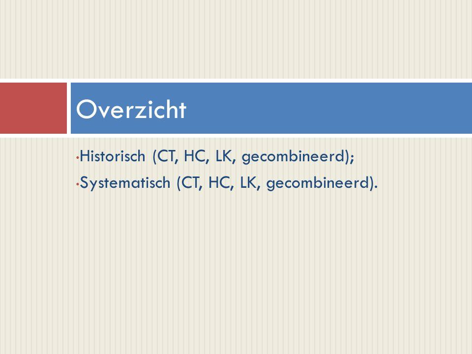 Historisch (CT, HC, LK, gecombineerd); Systematisch (CT, HC, LK, gecombineerd). Overzicht