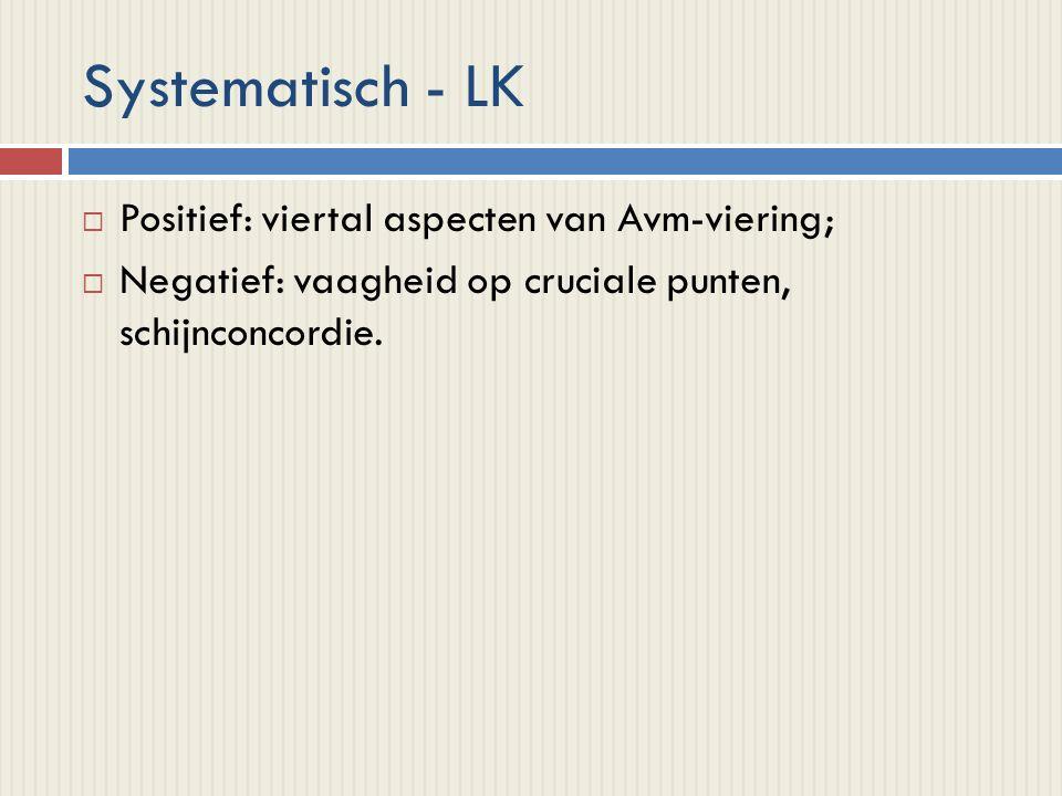 Systematisch - LK  Positief: viertal aspecten van Avm-viering;  Negatief: vaagheid op cruciale punten, schijnconcordie.