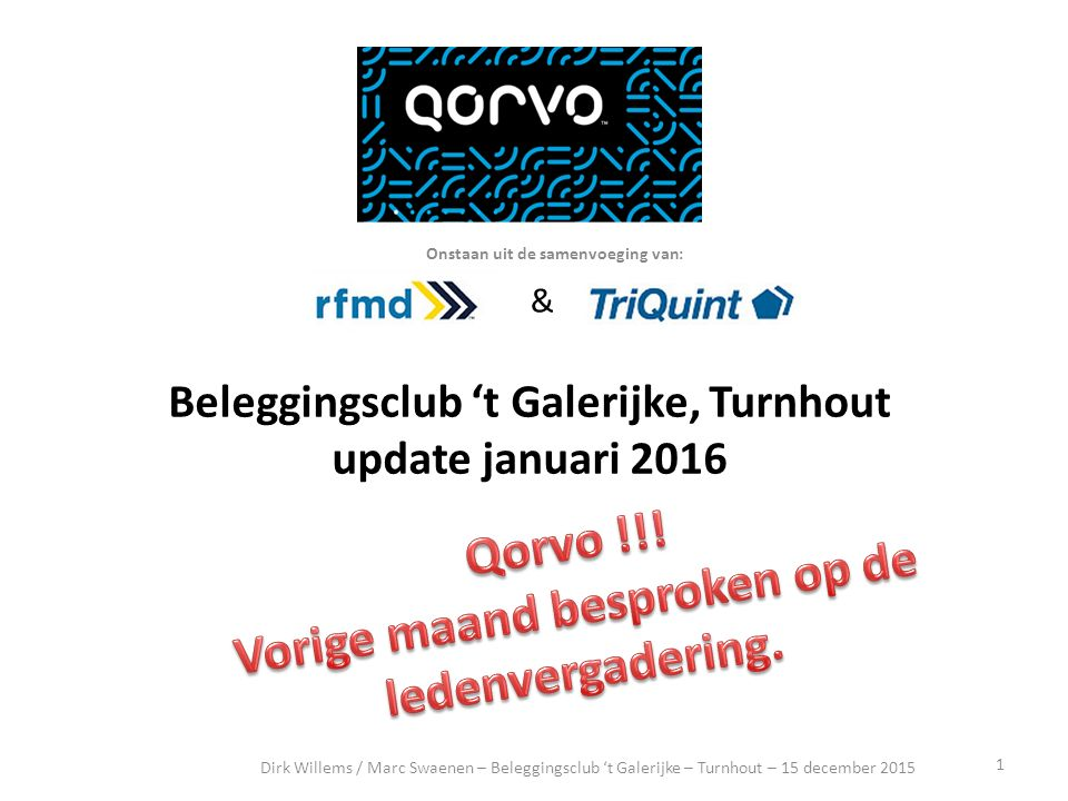 & Beleggingsclub 't Galerijke, Turnhout update januari 2016 1 Dirk Willems / Marc Swaenen – Beleggingsclub 't Galerijke – Turnhout – 15 december 2015 Onstaan uit de samenvoeging van: