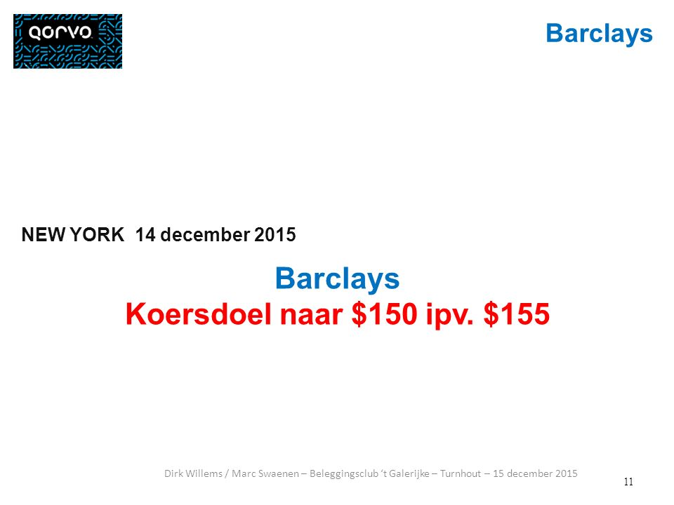 12 Barclays Dirk Willems / Marc Swaenen – Beleggingsclub 't Galerijke – Turnhout – 15 december 2015 14 december 2015 Apple (AAPL) Stock Stumbles, Barclays Cuts Price Target Koers van Apple naar beneden, -1.38% to $111.62