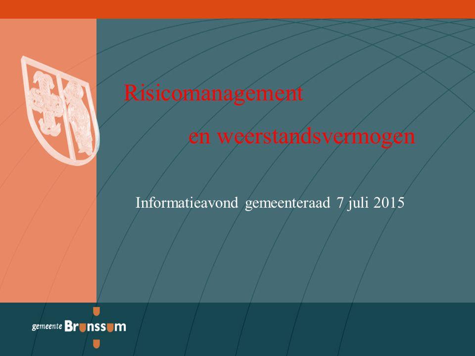 Risicomanagement en weerstandsvermogen Informatieavond gemeenteraad 7 juli 2015