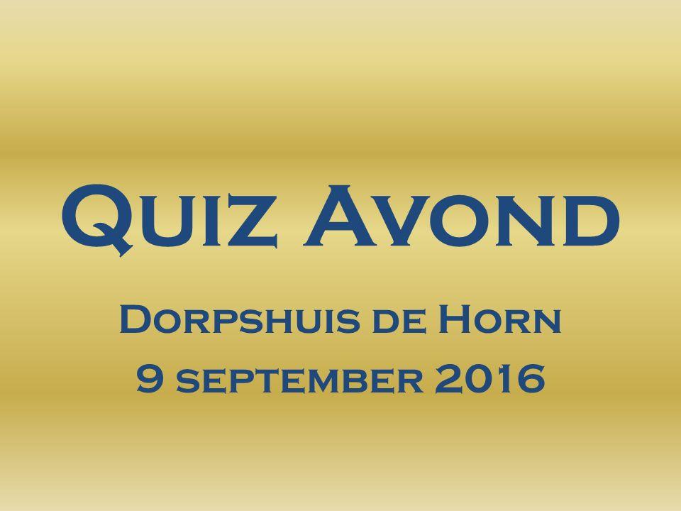 Quiz Avond Dorpshuis de Horn 9 september 2016
