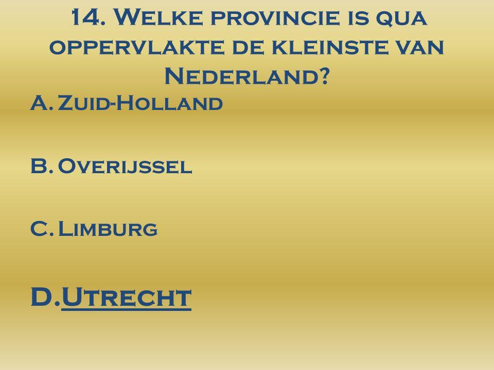 14. Welke provincie is qua oppervlakte de kleinste van Nederland.