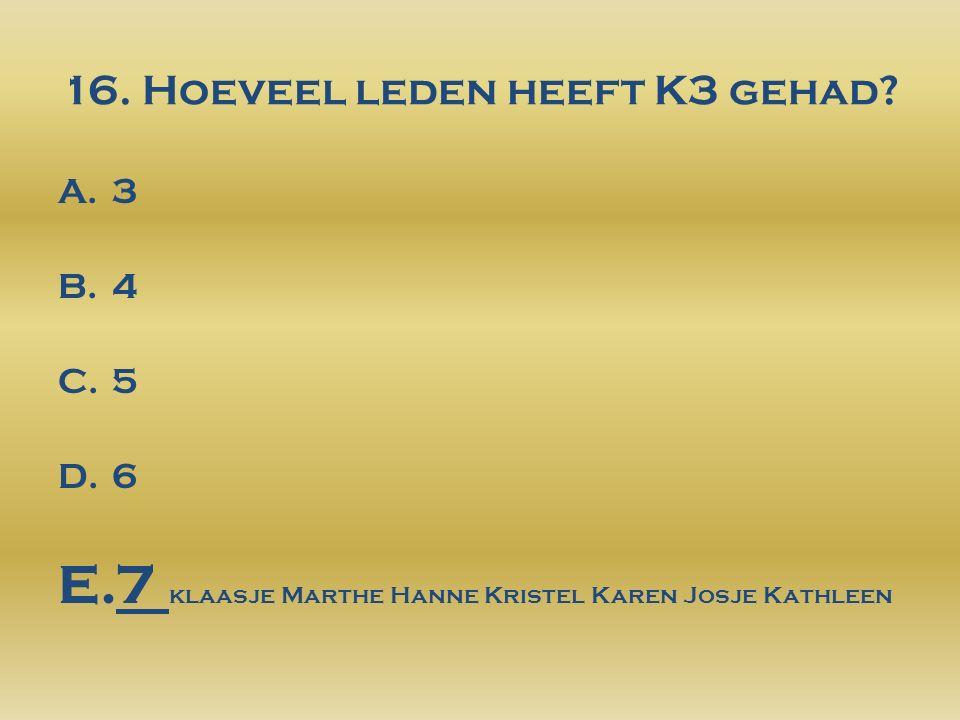 16. Hoeveel leden heeft K3 gehad.