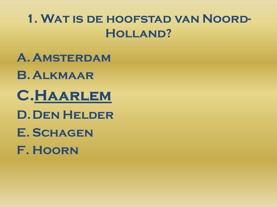 1. Wat is de hoofstad van Noord- Holland.
