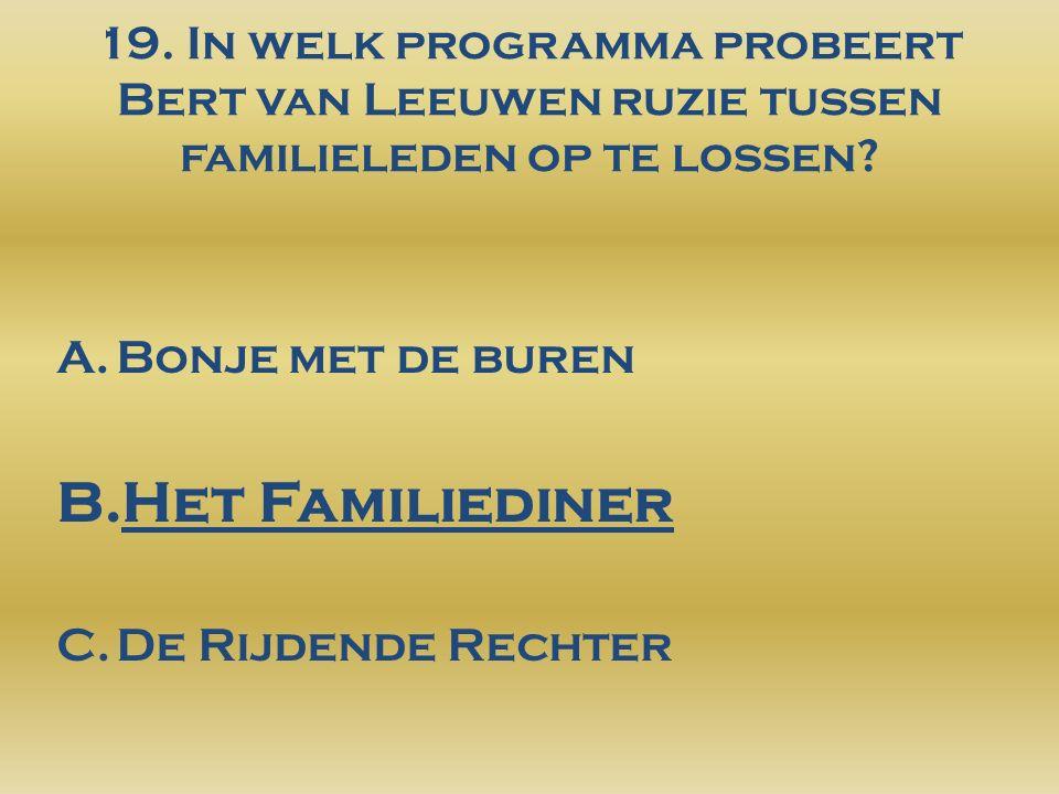 19. In welk programma probeert Bert van Leeuwen ruzie tussen familieleden op te lossen.