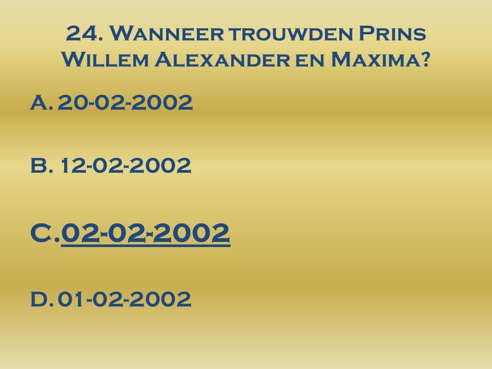 24. Wanneer trouwden Prins Willem Alexander en Maxima.