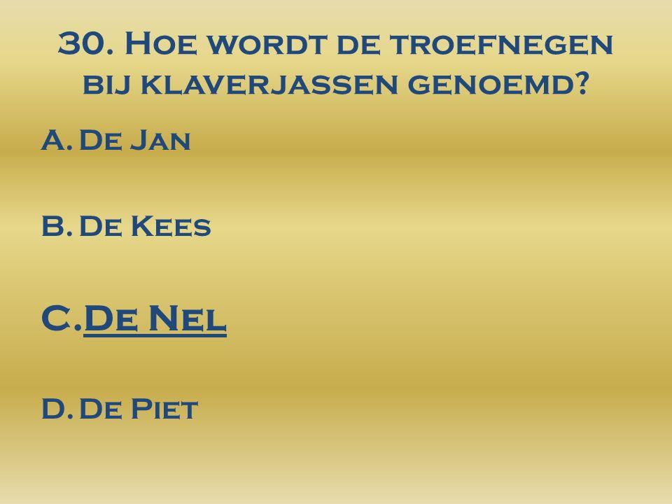 30. Hoe wordt de troefnegen bij klaverjassen genoemd A.De Jan B.De Kees C.De Nel D.De Piet