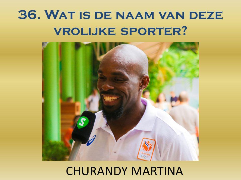 36. Wat is de naam van deze vrolijke sporter? CHURANDY MARTINA