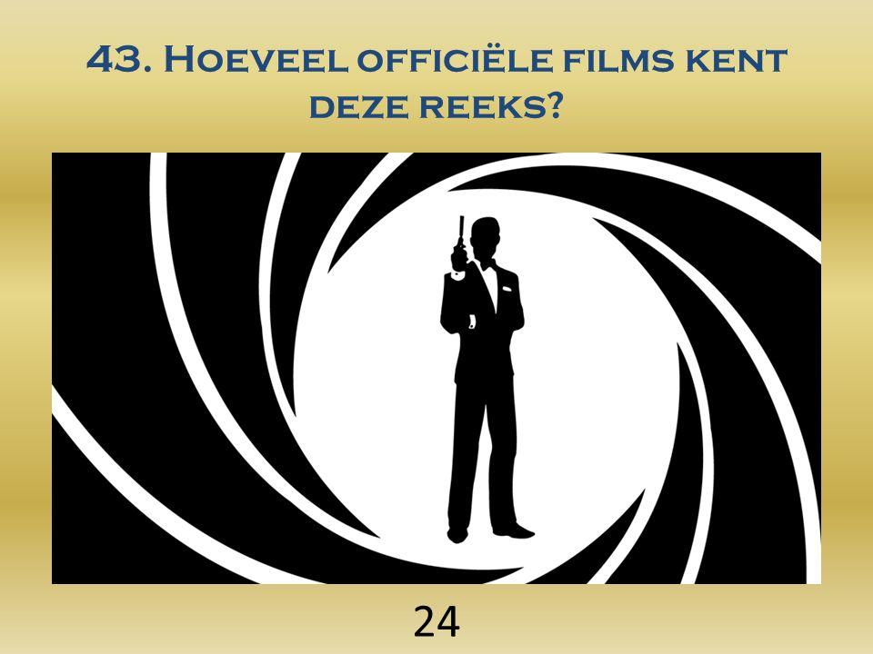43. Hoeveel officiële films kent deze reeks? 24