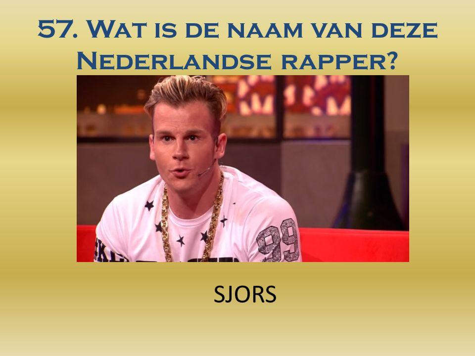 57. Wat is de naam van deze Nederlandse rapper? SJORS