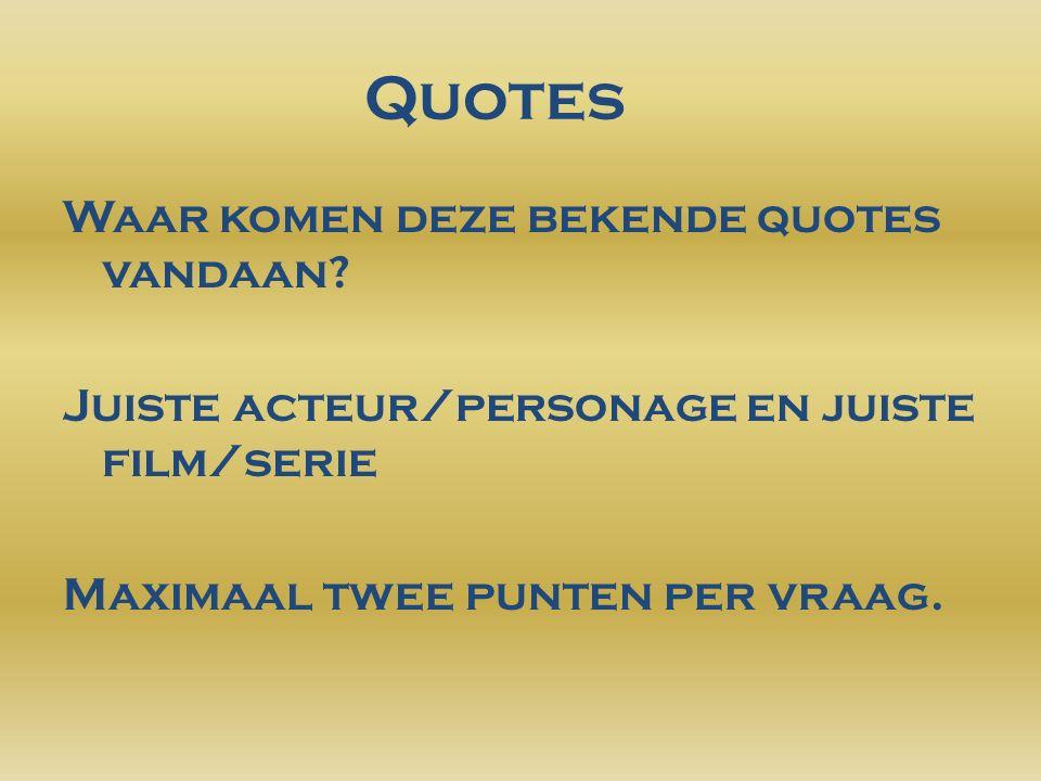 Quotes Waar komen deze bekende quotes vandaan.