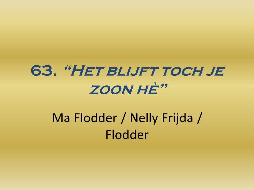 63. Het blijft toch je zoon hè Ma Flodder / Nelly Frijda / Flodder