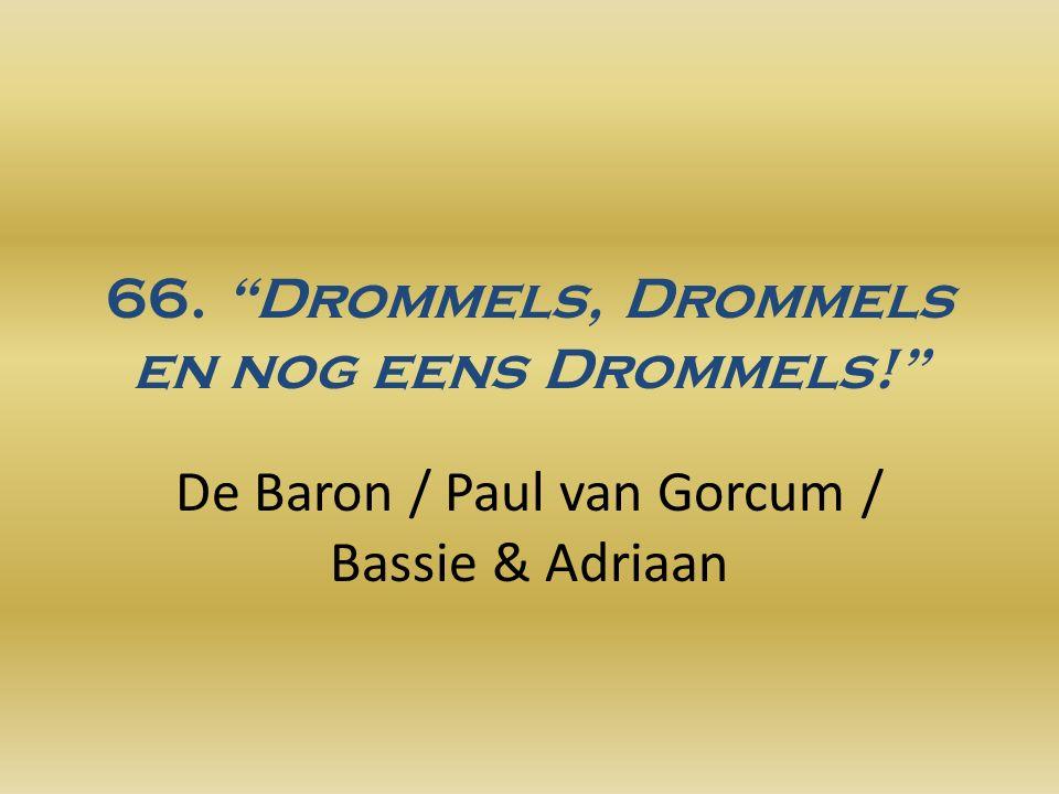 66. Drommels, Drommels en nog eens Drommels! De Baron / Paul van Gorcum / Bassie & Adriaan