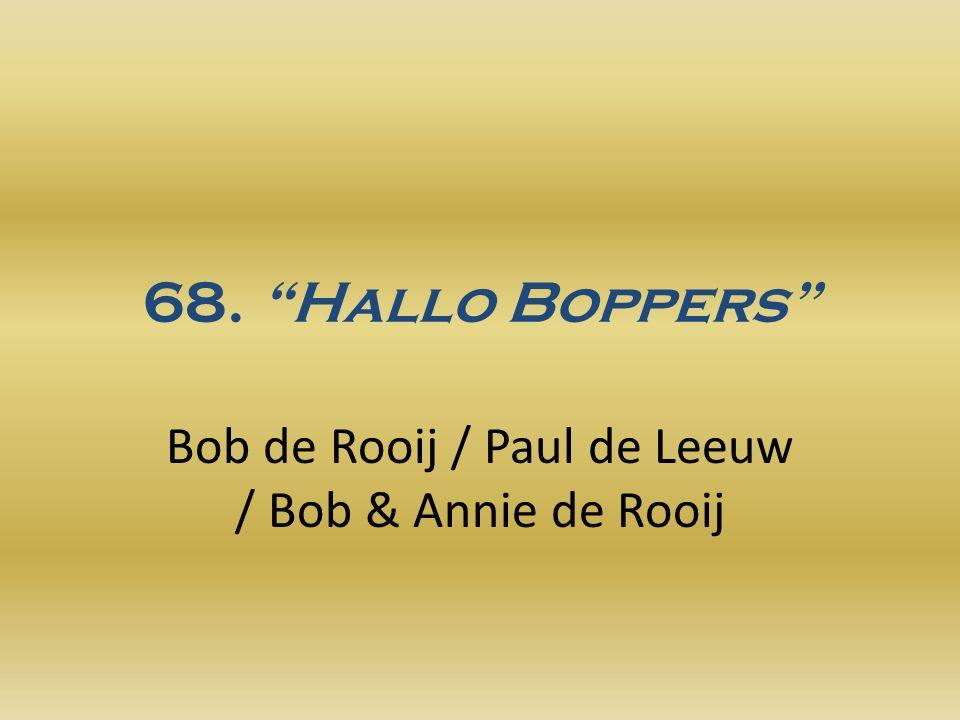 68. Hallo Boppers Bob de Rooij / Paul de Leeuw / Bob & Annie de Rooij
