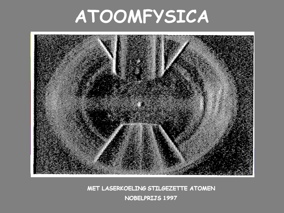ATOOMFYSICA I GEOMETRISCHE OPTICA II GOLFOPTICA III REALITEIT ATOMEN IV ATOMEN EN STRALING V QUANTUM-EFFECTEN VI SOMMEN EXTRA VIII MET LASERKOELING STILGEZETTE ATOMEN NOBELPRIJS 1997