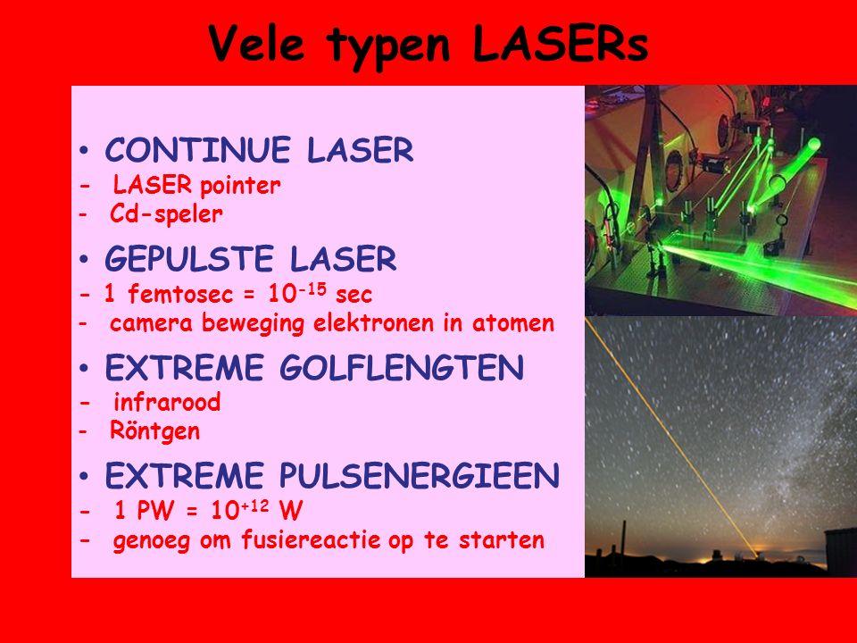Vele typen LASERs CONTINUE LASER - LASER pointer -Cd-speler GEPULSTE LASER - 1 femtosec = 10 -15 sec -camera beweging elektronen in atomen EXTREME GOL