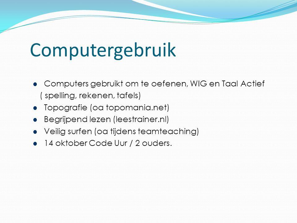 Computergebruik Computers gebruikt om te oefenen, WIG en Taal Actief ( spelling, rekenen, tafels) Topografie (oa topomania.net) Begrijpend lezen (leestrainer.nl) Veilig surfen (oa tijdens teamteaching) 14 oktober Code Uur / 2 ouders.