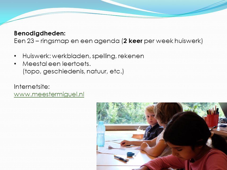 Benodigdheden: Een 23 – ringsmap en een agenda ( 2 keer per week huiswerk) Huiswerk: werkbladen, spelling, rekenen Meestal een leertoets.