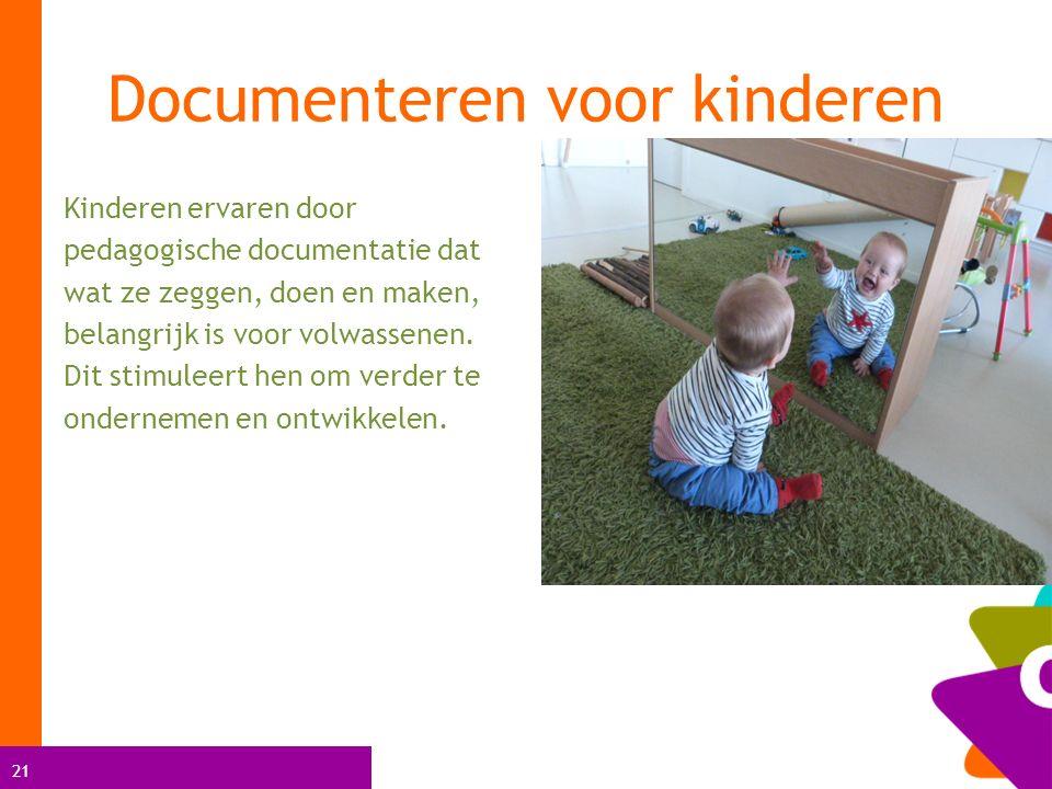 21 Kinderen ervaren door pedagogische documentatie dat wat ze zeggen, doen en maken, belangrijk is voor volwassenen.