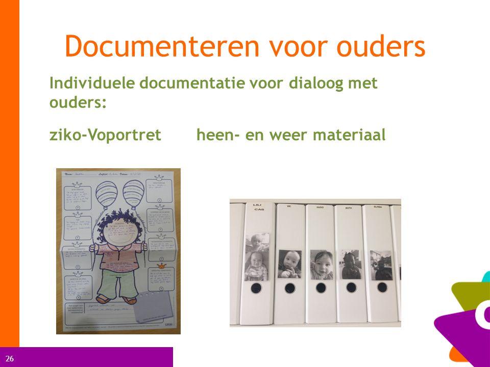 26 Documenteren voor ouders Individuele documentatie voor dialoog met ouders: ziko-Voportret heen- en weer materiaal