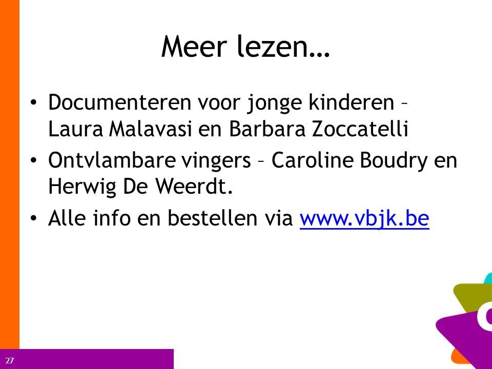 27 Meer lezen… Documenteren voor jonge kinderen – Laura Malavasi en Barbara Zoccatelli Ontvlambare vingers – Caroline Boudry en Herwig De Weerdt.