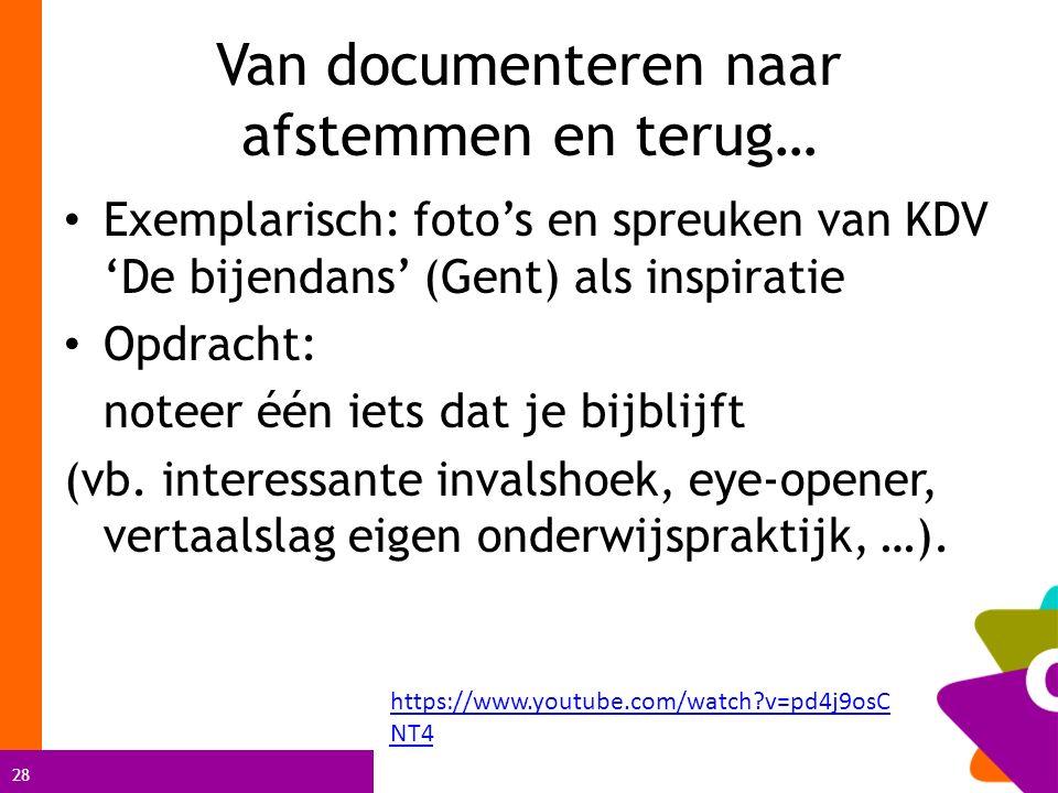 28 Van documenteren naar afstemmen en terug… Exemplarisch: foto's en spreuken van KDV 'De bijendans' (Gent) als inspiratie Opdracht: noteer één iets dat je bijblijft (vb.