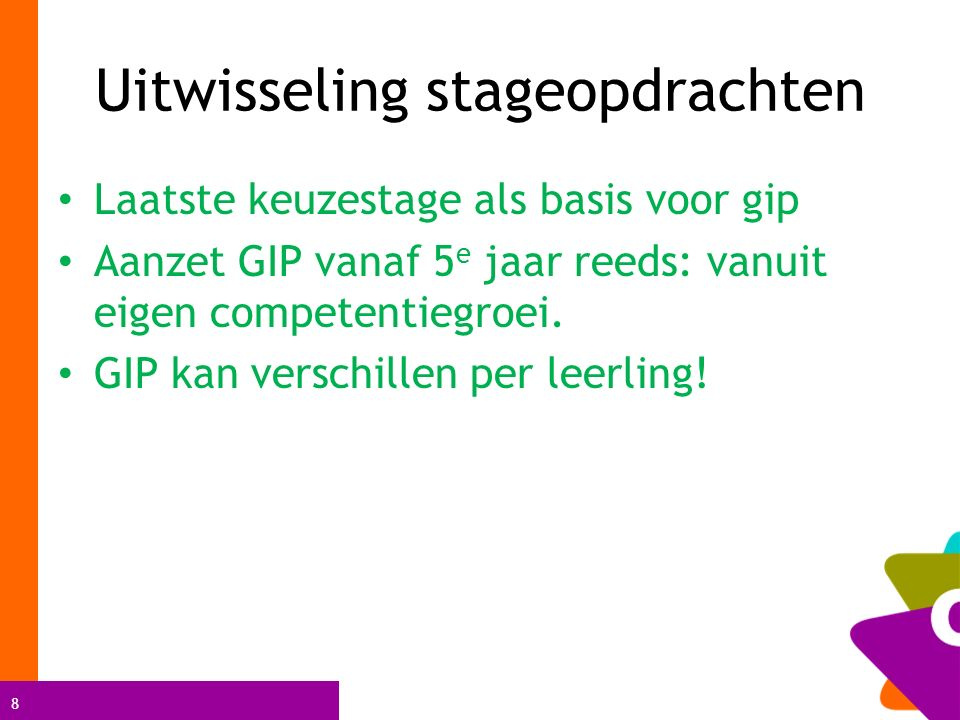 8 Uitwisseling stageopdrachten Laatste keuzestage als basis voor gip Aanzet GIP vanaf 5 e jaar reeds: vanuit eigen competentiegroei.