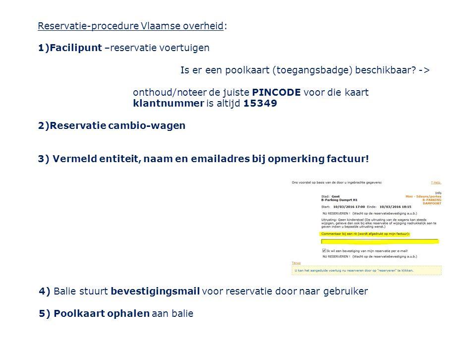 Reservatie-procedure Vlaamse overheid: 1)Facilipunt –reservatie voertuigen Is er een poolkaart (toegangsbadge) beschikbaar.