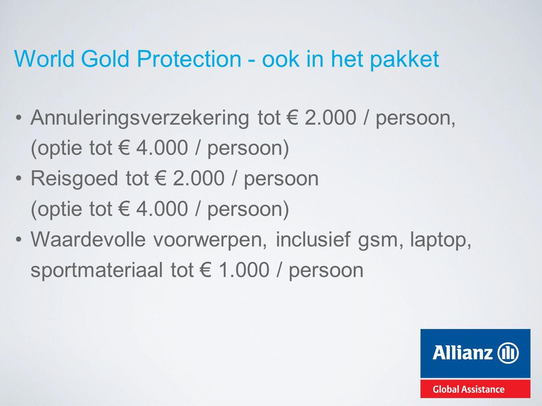 World Gold Protection - ook in het pakket Annuleringsverzekering tot € 2.000 / persoon, (optie tot € 4.000 / persoon) Reisgoed tot € 2.000 / persoon (