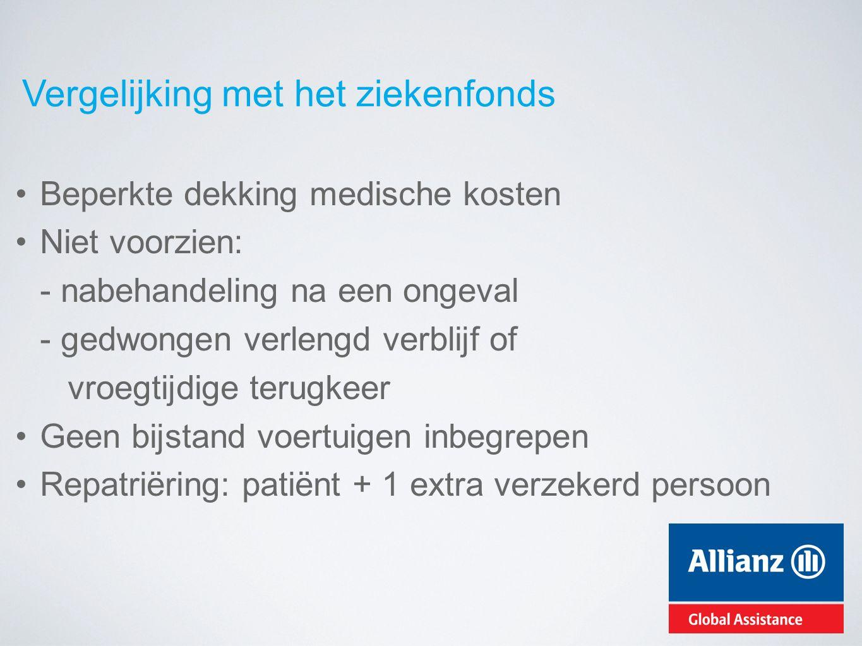 Vergelijking met het ziekenfonds Beperkte dekking medische kosten Niet voorzien: - nabehandeling na een ongeval - gedwongen verlengd verblijf of vroeg