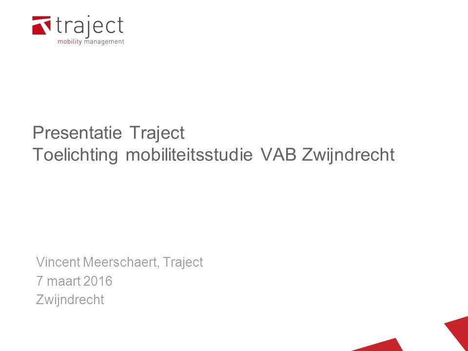 Presentatie Traject Toelichting mobiliteitsstudie VAB Zwijndrecht Vincent Meerschaert, Traject 7 maart 2016 Zwijndrecht