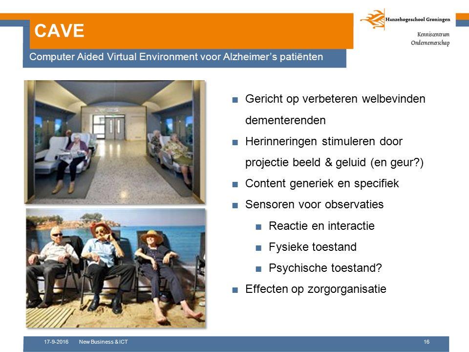 17-9-2016New Business & ICT16 CAVE Computer Aided Virtual Environment voor Alzheimer's patiënten ■Gericht op verbeteren welbevinden dementerenden ■Her