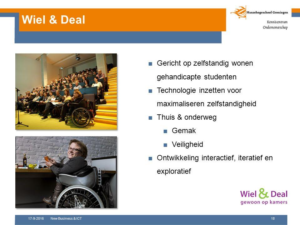 17-9-2016New Business & ICT18 Wiel & Deal ■Gericht op zelfstandig wonen gehandicapte studenten ■Technologie inzetten voor maximaliseren zelfstandighei