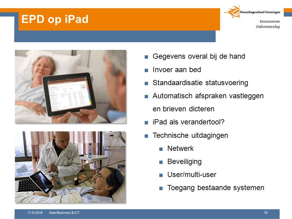 17-9-2016New Business & ICT19 EPD op iPad ■Gegevens overal bij de hand ■Invoer aan bed ■Standaardisatie statusvoering ■Automatisch afspraken vastlegge