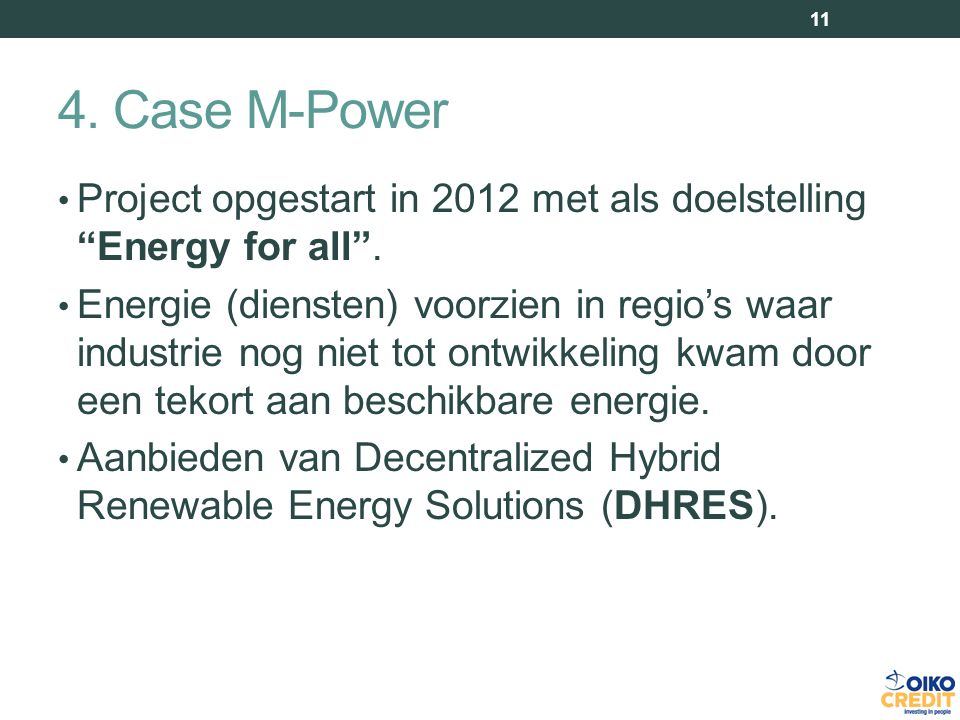 4. Case M-Power Project opgestart in 2012 met als doelstelling Energy for all .