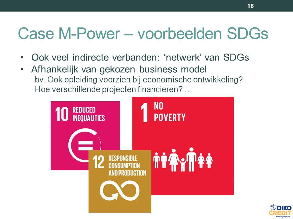 Case M-Power – voorbeelden SDGs 18 Ook veel indirecte verbanden: 'netwerk' van SDGs Afhankelijk van gekozen business model bv.